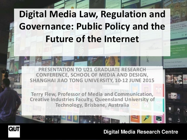 Digital Media Law, Regulation and Governance: Public Policy and the Future of the Internet PRESENTATION TO U21 GRADUATE RE...