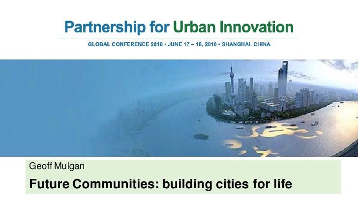 Geoff Mulgan Future Communities: building cities for life