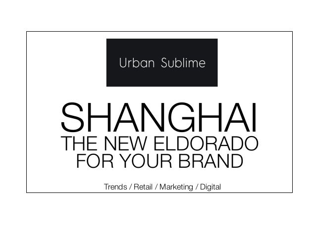 SHANGHAI Trends / Retail / Marketing / Digital THE NEW ELDORADO FOR YOUR BRAND