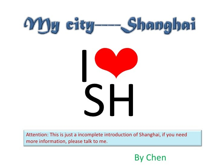 My city----Shanghai<br />I❤<br />SH<br />Attention: This is just a incomplete introduction of Shanghai, if you need more i...
