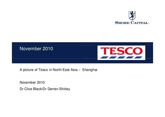 November 2010 A picture of Tesco in North-East Asia – Shanghaip g November 2010 Dr Clive Black/Dr Darren Shirley