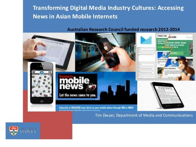 Transforming Digital Media Industry Cultures: Accessing News in Asian Mobile Internets Australian Research Council funded ...