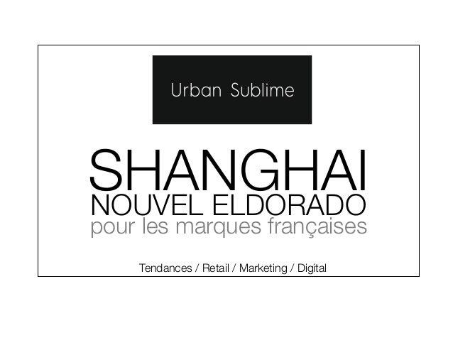 SHANGHAI  NOUVEL ELDORADO  pour les marques françaises  Tendances / Retail / Marketing / Digital