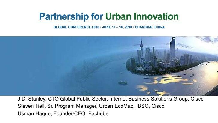 J.D. Stanley, CTO Global Public Sector, Internet Business Solutions Group, Cisco<br />Steven Tiell, Sr. Program Manager, U...