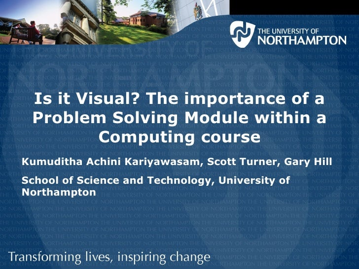 Is it Visual? The importance of a Problem Solving Module within a          Computing courseKumuditha Achini Kariyawasam, S...