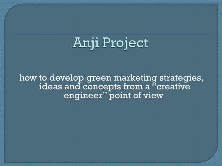 """how to develop green marketing strategies,    ideas and concepts from a """"creative          engineer"""" point of view"""