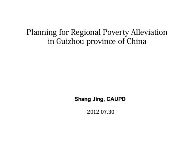 Planning for Regional Poverty Alleviation in Guizhou province of China  Shang Jing, CAUPD 2012.07.30