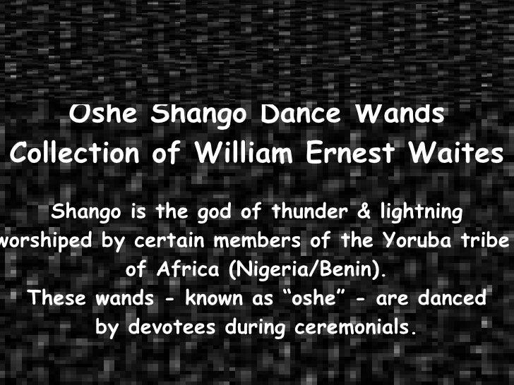 Oshe Shango Dance Wands Collection of William Ernest Waites Shango is the god of thunder & lightning worshiped by certain ...