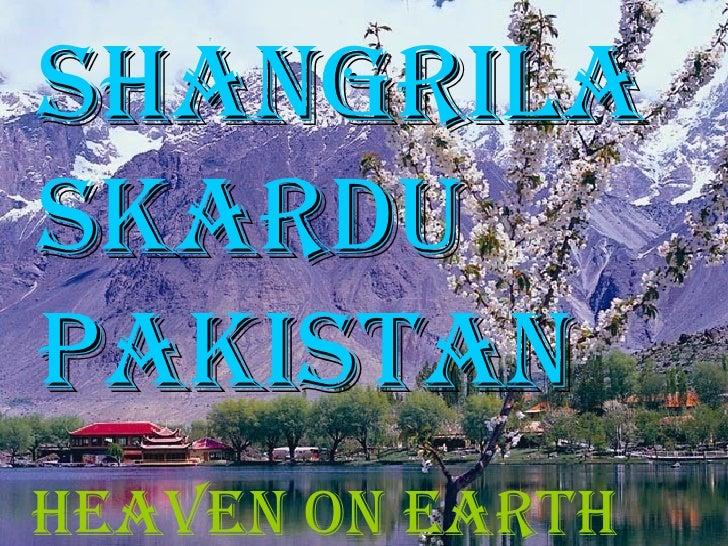 <ul><li>HEAVEN ON EARTH </li></ul>SHANGRILA SKARDU PAKISTAN