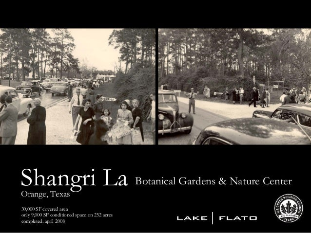 30,000 SF covered area only 9,000 SF conditioned space on 252 acres completed: april 2008 Shangri LaOrange, Texas Botanica...