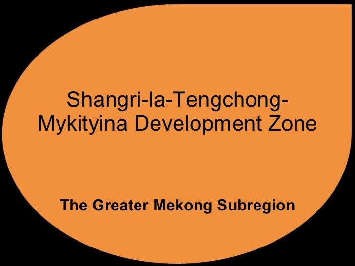 Shangri-la-Tengchong-Mykityina Development Zone The Greater Mekong Subregion