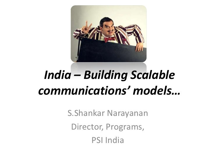 India – Building Scalablecommunications' models…     S.Shankar Narayanan      Director, Programs,           PSI India
