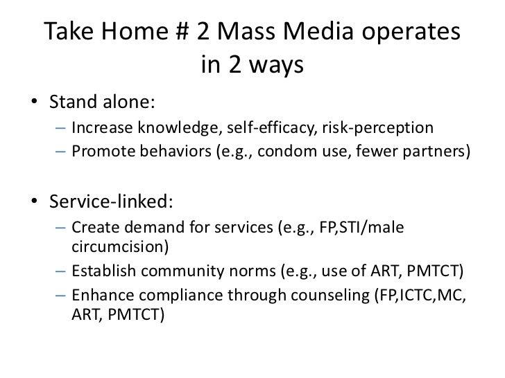 Take Home # 2 Mass Media operates             in 2 ways• Stand alone:  – Increase knowledge, self-efficacy, risk-perceptio...