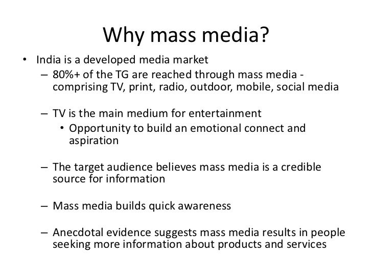 Why mass media?• India is a developed media market   – 80%+ of the TG are reached through mass media -     comprising TV, ...