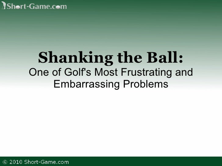 Shanking the Ball: One of Golf's Most Frustrating and Embarrassing Problems