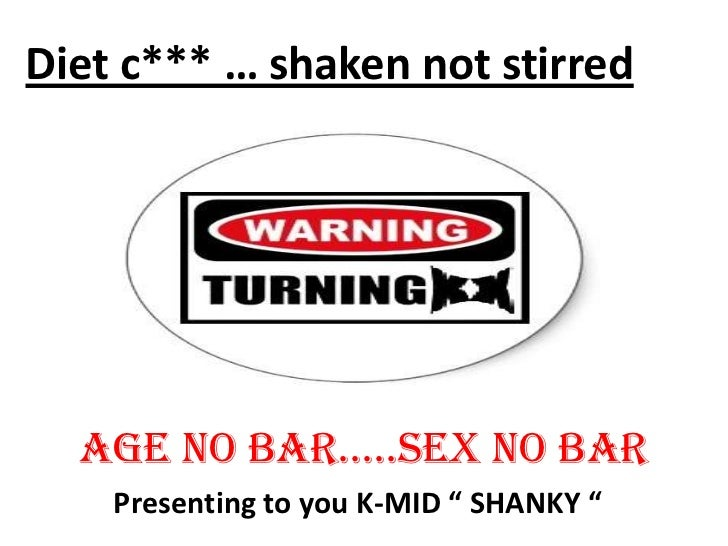 """Diet c*** … shaken not stirred  Age no bAr…..sex no bAr    Presenting to you K-MID """" SHANKY """""""