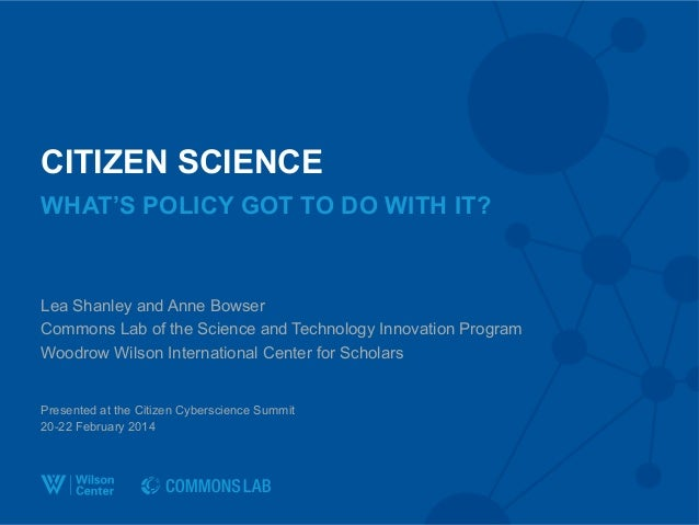 CITIZEN SCIENCE Lea Shanley and Anne Bowser Commons Lab of the Science and Technology Innovation Program Woodrow Wilson In...