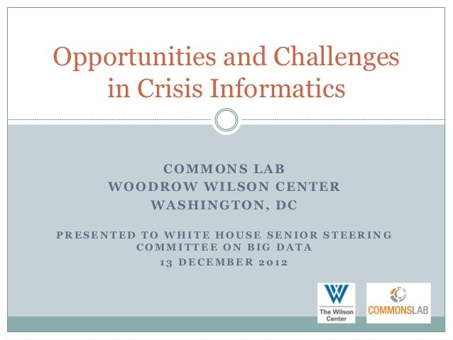 Opportunities and Challenges   in Crisis Informatics          COMMONS LAB      WOODROW WILSON CENTER         WASHINGTON, D...