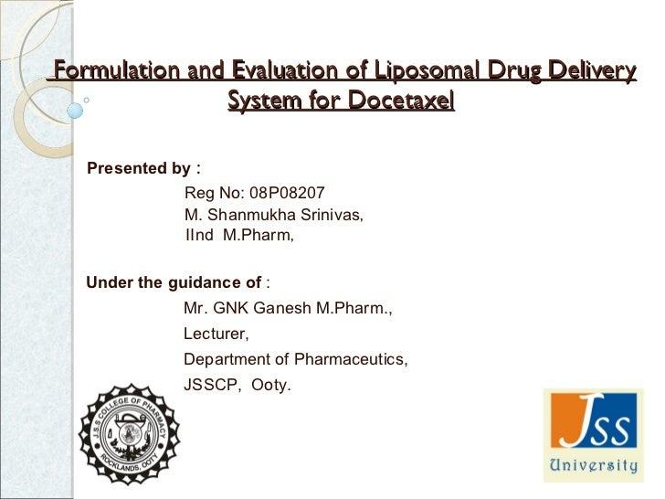 Formulation and Evaluation of Liposomal Drug Delivery System for Docetaxel Presented by  :   Reg No: 08P08207 M. Shanmukha...