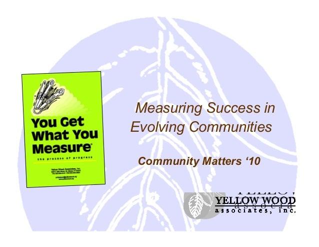 Measuring Success in Evolving Communities Community Matters '10