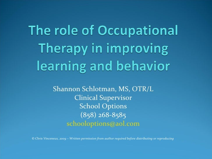 Shannon Schlotman, MS, OTR/L Clinical Supervisor School Options (858) 268-8585 [email_address] © Chris Vinceneux, 2009 – W...