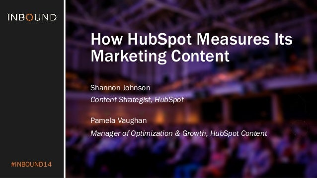 #INBOUND14  How HubSpot Measures Its Marketing Content  Shannon Johnson  Content Strategist, HubSpot  Pamela Vaughan  Mana...