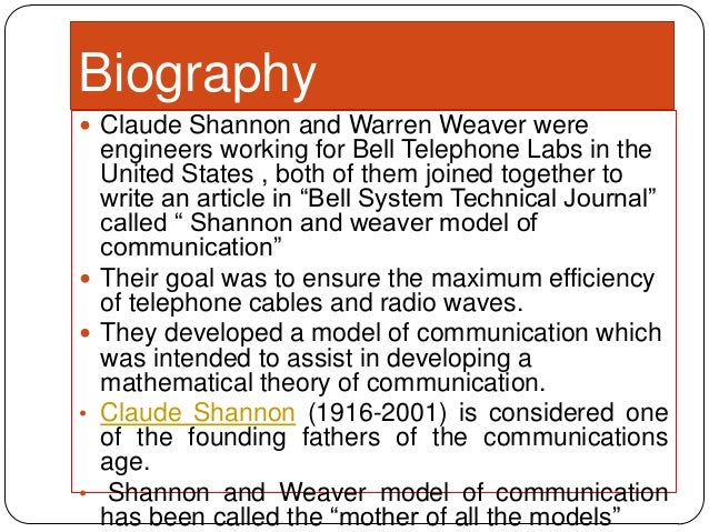 shannon weaver model Shannon weaver model of communication was created in 1948 when claude elwood shannon wrote an article a mathematical theory of communication in bell system technical journal with warren weaver.