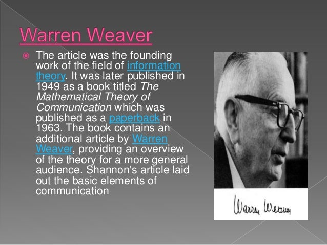 shannon weaver mathematical model 1949 The 1949 shannon and weaver model of communication is one of the most  famous in the field of political communication, having been referred to as one of  the.