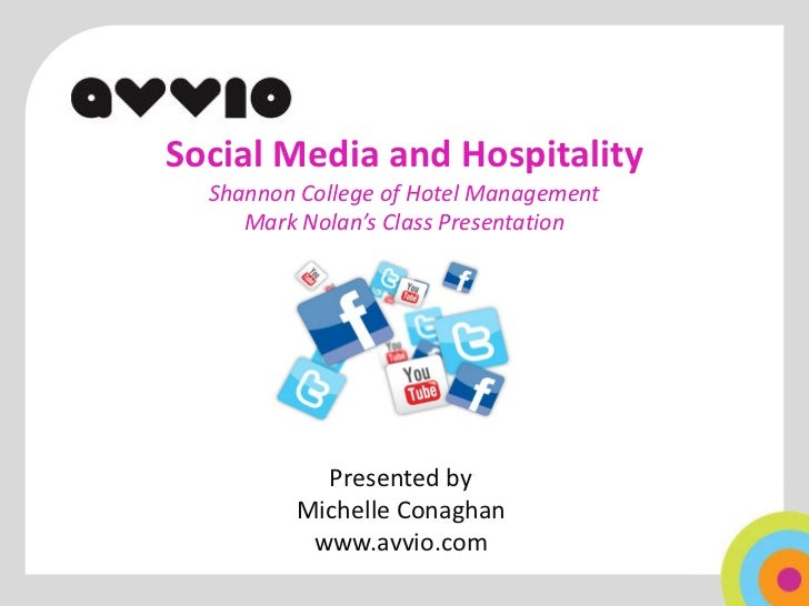 Social Media and Hospitality  Shannon College of Hotel Management     Mark Nolan's Class Presentation           Presented ...