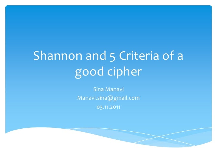 Shannon and 5 Criteria of a      good cipher            Sina Manavi       Manavi.sina@gmail.com              03.11.2011