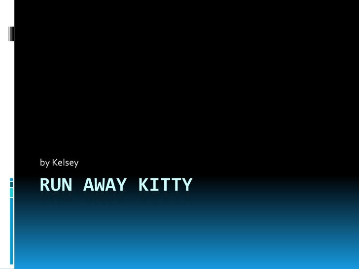 Run away kitty<br />by Kelsey<br />