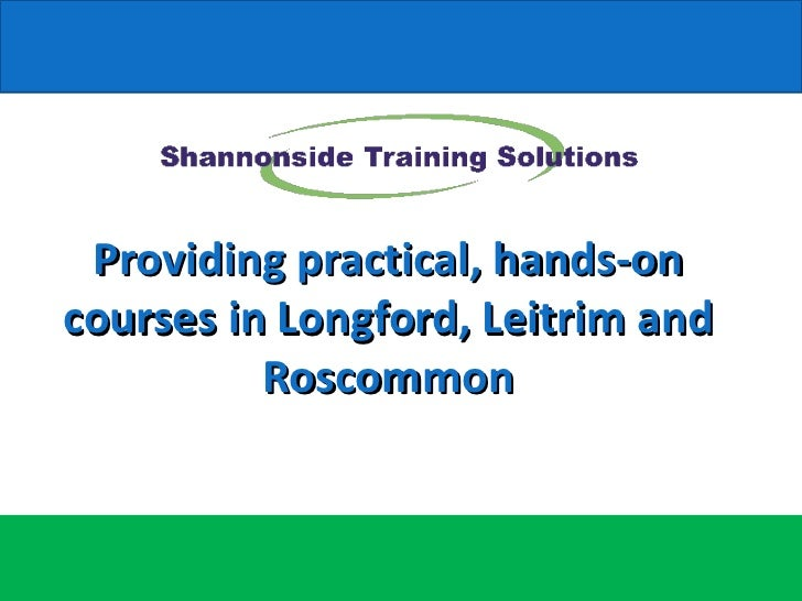 Providing practical, hands-oncourses in Longford, Leitrim and          Roscommon