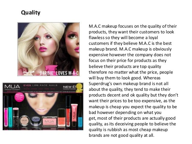 Quality M.A.C makeup focuses on the quality of their products, they want their customers to look flawless so they will bec...
