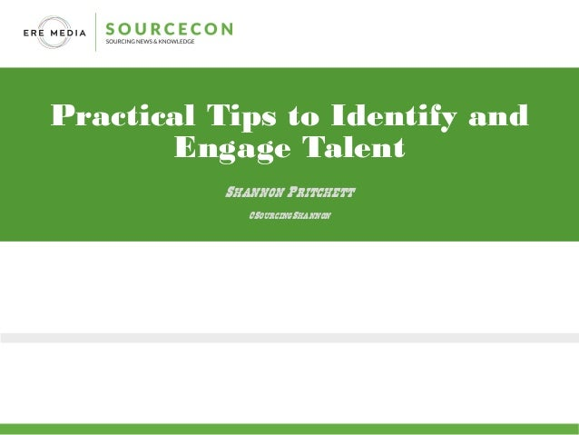 Practical Tips to Identify and Engage Talent Shannon Pritchett @SourcingShannon