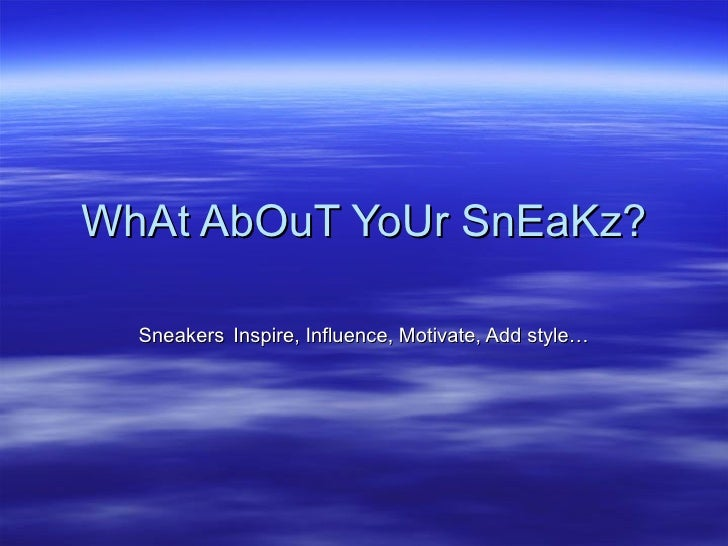 WhAt AbOuT YoUr SnEaKz? Sneakers   Inspire, Influence, Motivate, Add style…