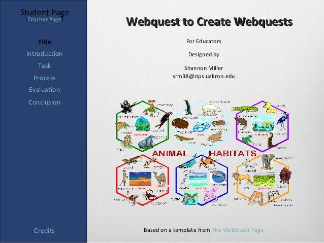 Student Page [Teacher Page]                  Webquest to Create Webquests     Title                        For Educators I...
