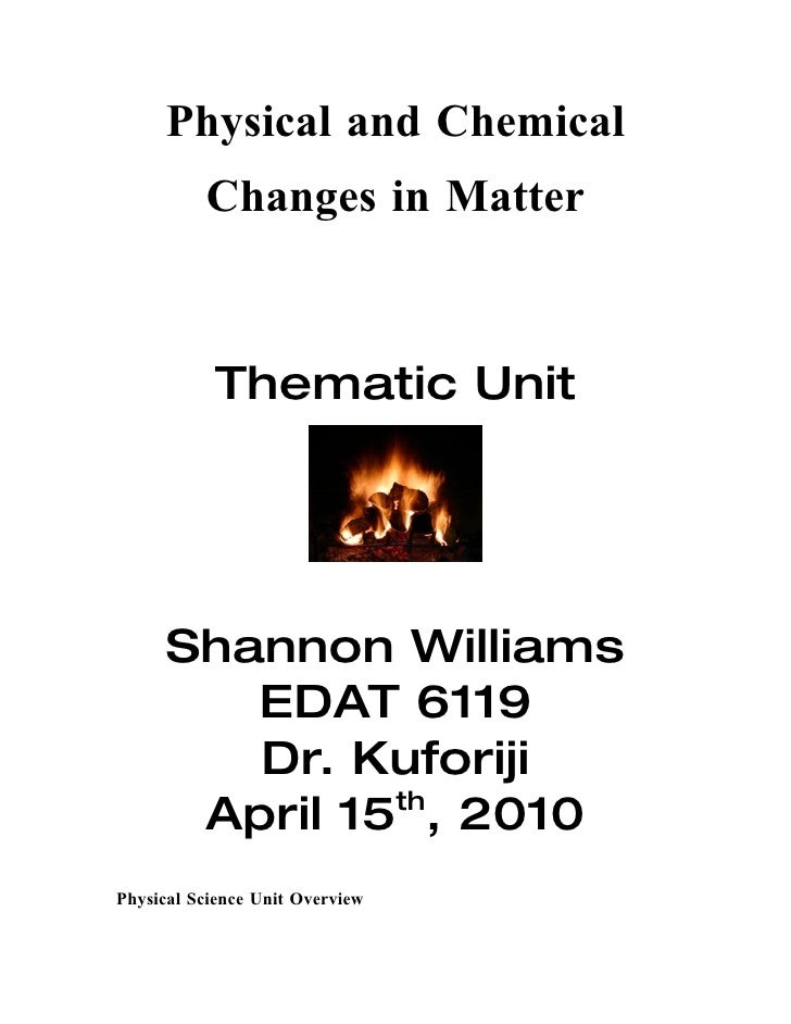 Physical and Chemical           Changes in Matter               Thematic Unit           Shannon Williams          EDAT 611...