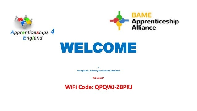 WELCOME TO The Equality, Diversity & Inclusion Conference #EDIApps17 WiFi Code: QPQWJ-ZBPKJ