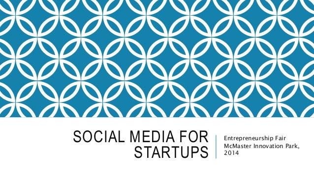 Social Media for Start Ups for Entrepreneurship Fair at McMaster Innovation Park 2014
