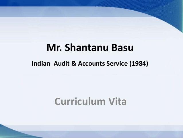 Mr. Shantanu Basu Indian Audit & Accounts Service (1984) Curriculum Vita