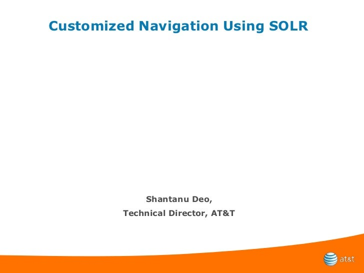 Customized Navigation Using SOLR<br />Shantanu Deo,<br />Technical Director, AT&T<br />