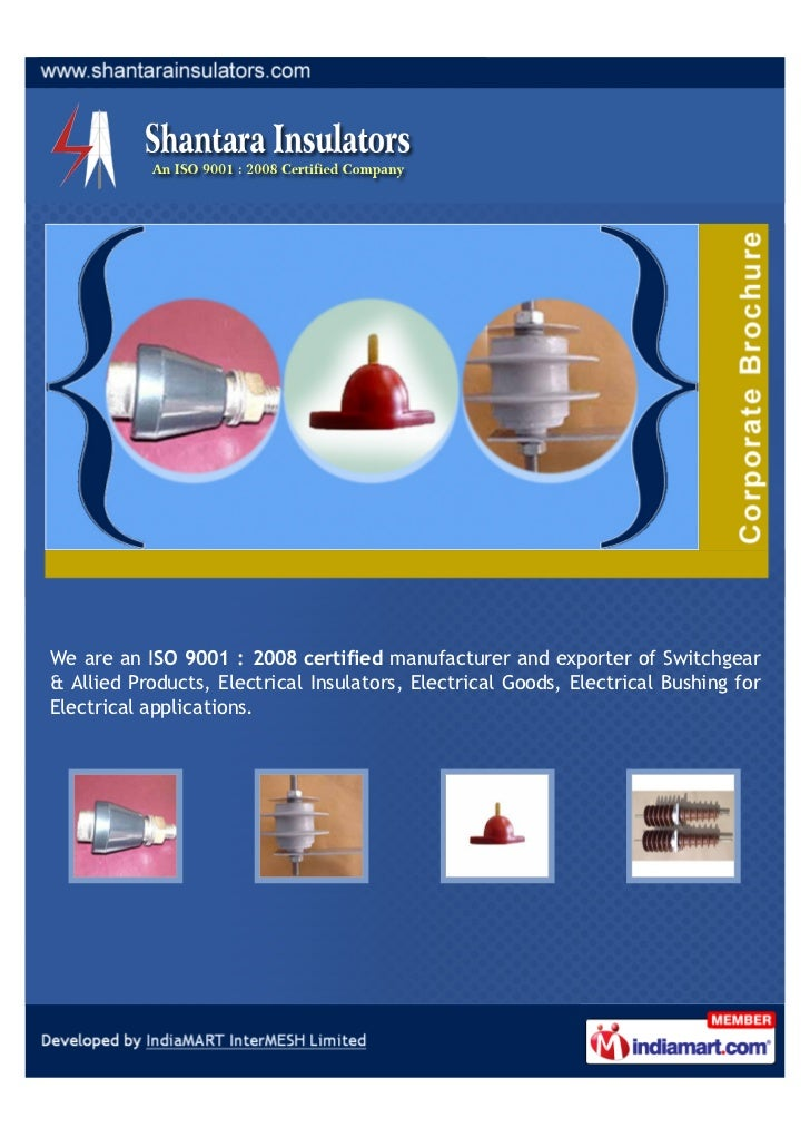 We are an ISO 9001 : 2008 certified manufacturer and exporter of Switchgear& Allied Products, Electrical Insulators, Elect...