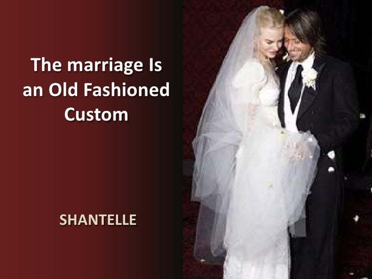 The marriage Is an Old Fashioned Custom<br />SHANTELLE<br />