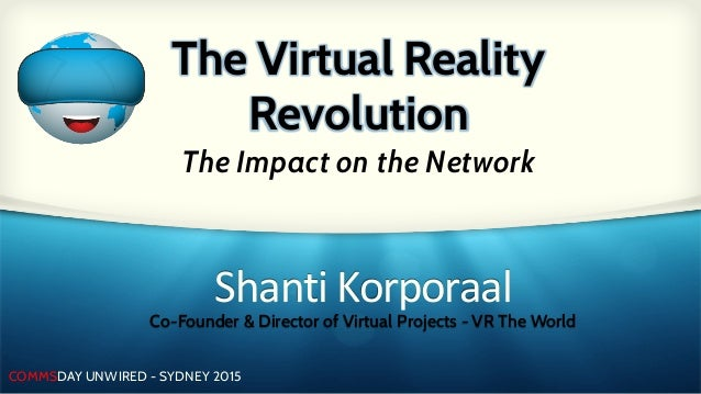 COMMSDAY UNWIRED - SYDNEY 2015 ShantiKorporaal Co-Founder & Director of Virtual Projects - VR The World The Virtual Reali...