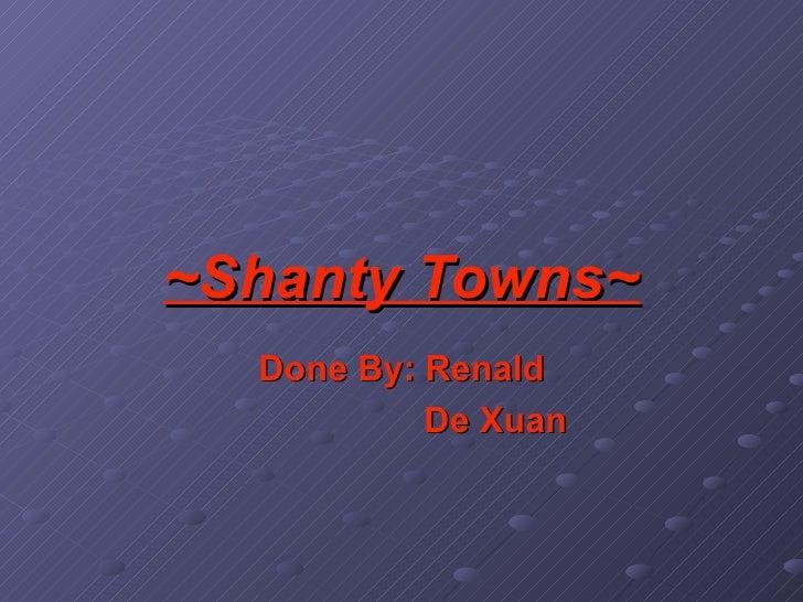 ~Shanty Towns~ Done By: Renald De Xuan