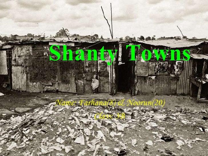 Shanty Towns Name: Farhana(8) & Noorun(20) Class: 3B