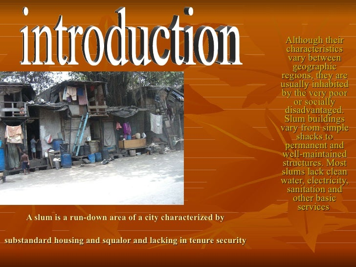 A slum is a run-down area of a city characterized by substandard housing and squalor and lacking in tenure security   Alth...
