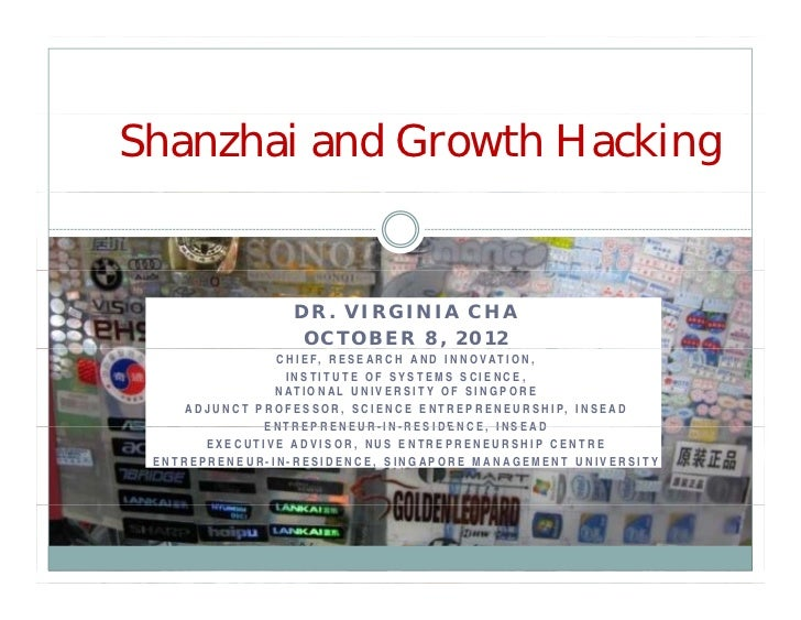 Shanzhai and Growth Hacking                           DR. VIRGINIA CHA                            OCTOBER 8, 2012         ...