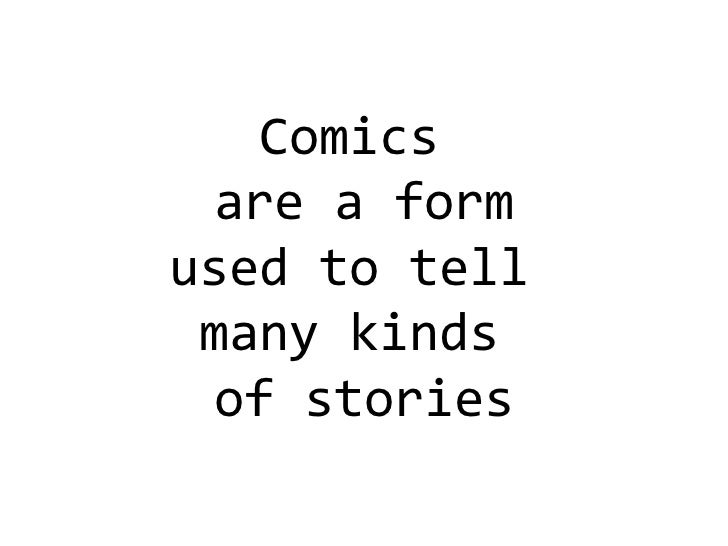 Comics  are a form used to tell  many kinds  of stories