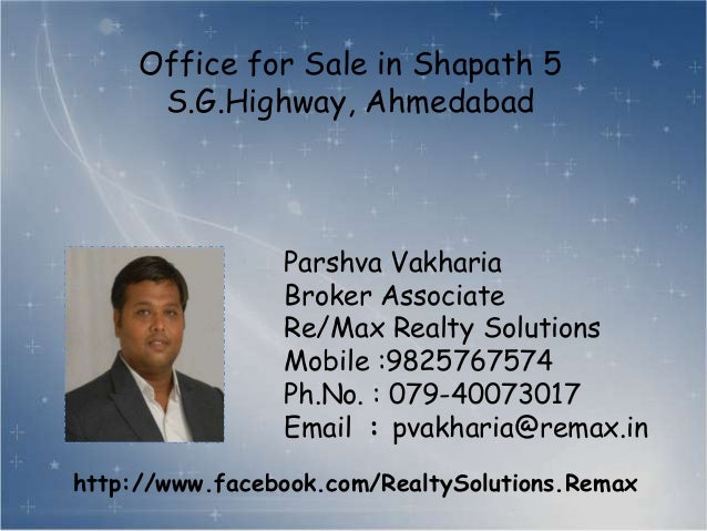 Office for Sale in Shapath 5 S.G.Highway, Ahmedabad  Parshva Vakharia Broker Associate Re/Max Realty Solutions Mobile :982...